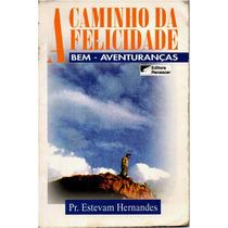 A Caminho Da Felicidade Pr. Estevam Hernandes 1995 Fr Grát
