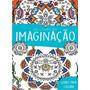 Livro Para Colorir-terapia - Tema Imaginação