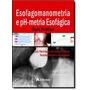Esofagomanometria E Ph-metria Esofágica - Guia Prático