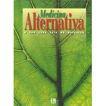 Medicina Alternativa - A Sua Cura Esta Na Natureza