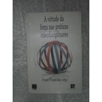 A Virtude Da Força Nas Práticas Interdisciplinares - Ivani