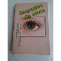 Livro Segredos Da Alma Monica De Castro Espírita Romance