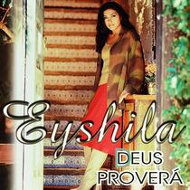 Cd Eyshila - Deus Proverá [original]