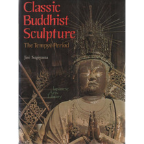 Classic Buddhist Sculpture - The Tempyo Period - Livro