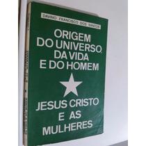 Origem Do Universo Da Vida E Homem, Jesus Cristo As Mulheres