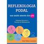 Reflexologia Podal Sua Saúde Através Dos Pés, Primeiros...