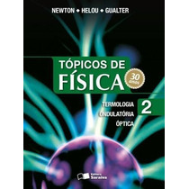Tópicos De Física - Vol. 2 - Termologia, Ondulatória E Óptic