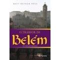 O Traidor De Belém - Matt Beynon Rees