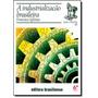 Industrialização Brasileira, A - Vol.98 - Coleção Tudo