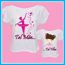 Kit Blusa Tal Mãe Tal Filha Bailarina, Dança, Balé, Iguais