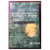 Razão E Retórica Na Filosofia De Hobbes - Quentin Skinner