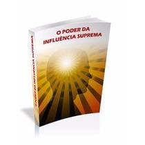Ebook O Porder Da Influência Suprem. Como Infl. Secretamente