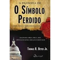 Livro A Filosofia De O Símbolo Perdido Thomas R Beyer