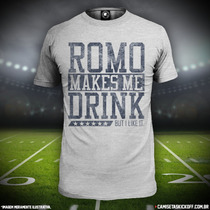 Camiseta Romo Makes Me Drink - Futebol Americano