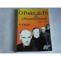 Livro O Poder Da Fe E A Paranormalidade Pedro Grisa Ed 2002