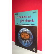 Livro O Homem Na Pré- História Rosicler Martins Rodrigues 7ª