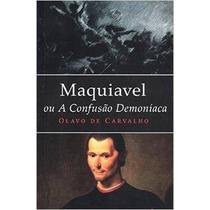 Maquiavel Ou A Confusão Demoníaca Olavo De Carvalho Livro