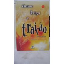 Livro - Amor, Trigo E Traição - João Alberto