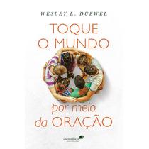 Livro Toque O Mundo Por Meio Da Oração - Wesley L. Duewel