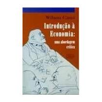 Introducao A Economia: Uma Abordagem Critica - Wilson Cano