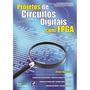 Projetos De Circuitos Digitais Com Fpga   3ª Ed. 2014