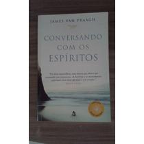 Livro - Conversando Com Os Espíritos - James Van Praagh
