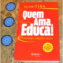 Livro Quem Ama Educa - Içami Tiba (2007)