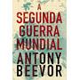 A Segunda Guerra Mundial Livro Antony Beevor