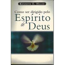 Livro Como Ser Dirigido Pelo Espírito De Deus - Kenneth Hagi