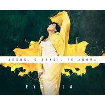 Cd Jesus O Brasil Te Adora - Eyshila - Centralgospel Music