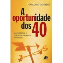 A Oportunidade Dos 40 - Carlos F. Damberg