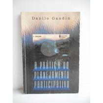 Livro A Prática Do Planejamento Participativo Danilo Gandin
