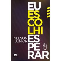 Livro Eu Escolhi Esperar Nelson Júnior Editora Mundo Cristão