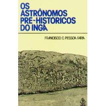 Livro: Os Astrônomos Pré-históricos Do Ingá -francisco Faria