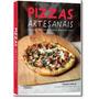 Pizzas Artesanais: Receitas Irresistíveis Para Fazer Em Ca