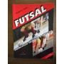 Livro Futsal: Príncipios Técnicos E Táticos Rogério Voser