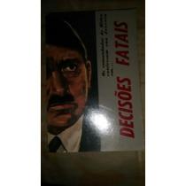 Livro. Decisões Fatais. Comandados De Hitler Confessam...