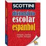 Scottini - Dicionário Escolar De Espanhol Original