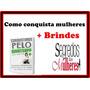 Como Conquista Mulheres, Livros De Conquistas + Brindes