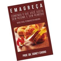 Livro Emagreça Comendo O Que Você Gosta Sem Regime E Remedio