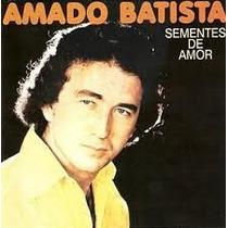 Cd Amado Batista - Sementes De Amor Lacrado Novo