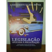Livro Legislação Aplicada À Fiscalização Ilton Rosa Witter