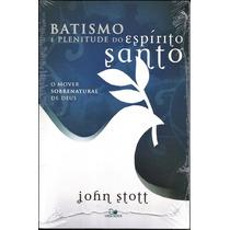 Livro Batismo E Plenitude Do Espírito Santo - John Stott