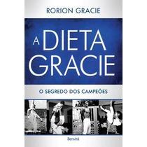 A Dieta Gracie Rorion Grace O Segredo Dos Campeõs Ebook