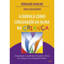Livro - A Doença Como Linguagem Da Alma Na Criança