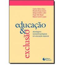 Educacao E Exclusao - Abordagens Socio-antropologicas Em Ed