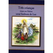 Tres Crianças Viram Em Fatima Uma Senhora De Luz