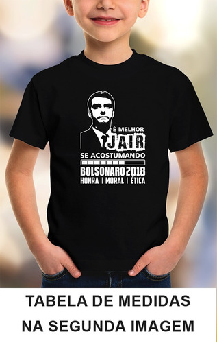585eeba57d Camisa Infantil Bolsonaro É Melhor Jair Se Acostumando