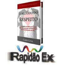 Livro Pdf O Método Do Respeito + Brindes Envio Imediato!**