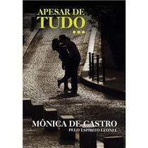 Livro - Apesar De Tudo... Mônica De Castro - Lançamento 2013